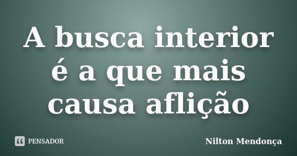 A busca interior é a que mais causa aflição... Frase de Nilton Mendonça.