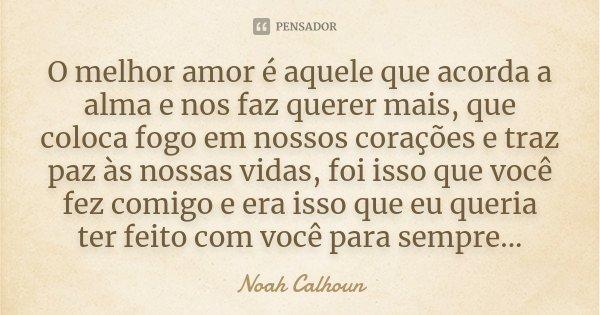 O Melhor Amor é Aquele Que Acorda A Noah Calhoun