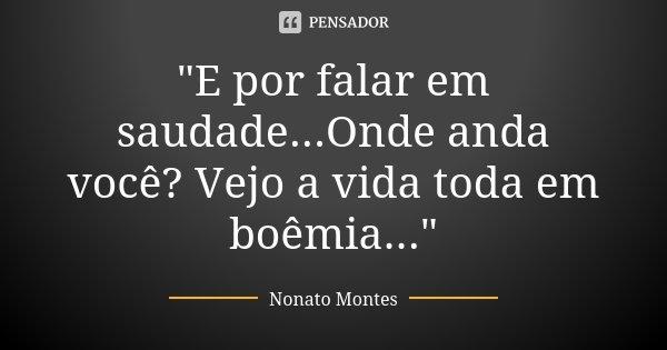 """""""E Por Falar Em Saudade...Onde Anda... Nonato Montes"""