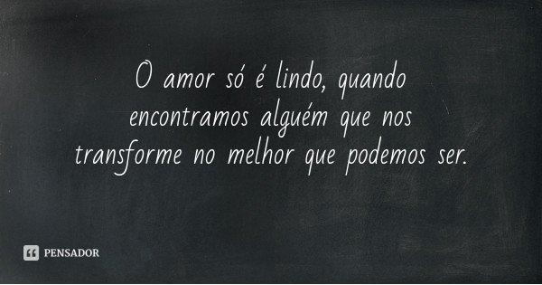 O Amor Só é Lindo Quando Encontramos Alguém Que Nos: Desconhecido: O Amor Só é Lindo, Quando Encontramos Al