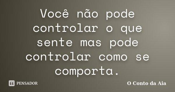 Você não pode controlar o que sente mas pode controlar como se comporta.... Frase de O Conto da Aia.