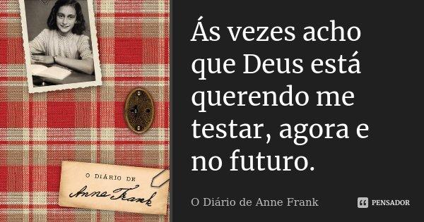 ás Vezes Acho Que Deus Está Querendo O Diário De Anne Frank