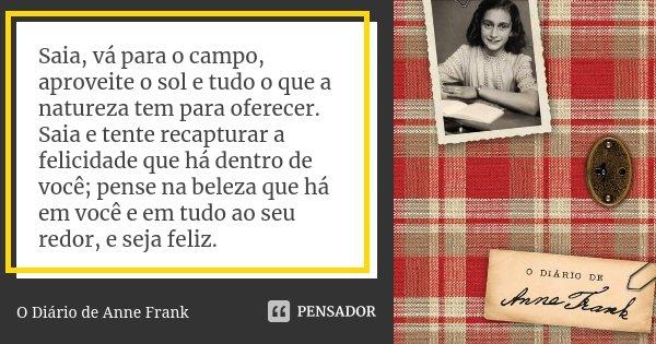 Saia Vá Para O Campo Aproveite O Sol O Diário De Anne Frank