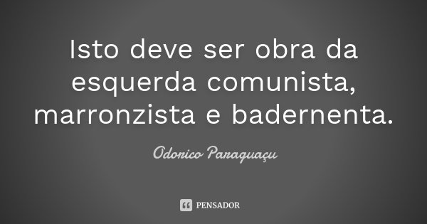 [Imagem: odorico_paraguacu_isto_deve_ser_obra_da_...zyz1y8.jpg]