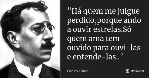 Há quem me julgue perdido,porque... Olavo Bilac