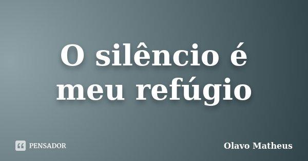 O silêncio é meu refúgio... Frase de Olavo Matheus.