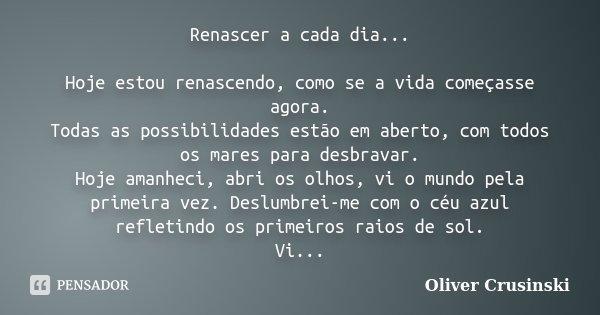 Renascer A Cada Dia Hoje Estou Oliver Crusinski