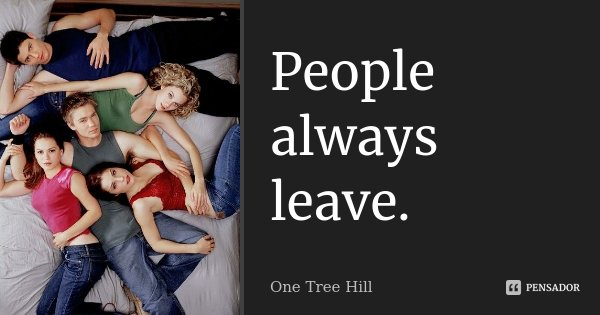 People always leave.... Frase de One tree hill.