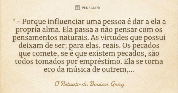 Porque Influenciar Uma Pessoa é O Retrato De Dorian Gray