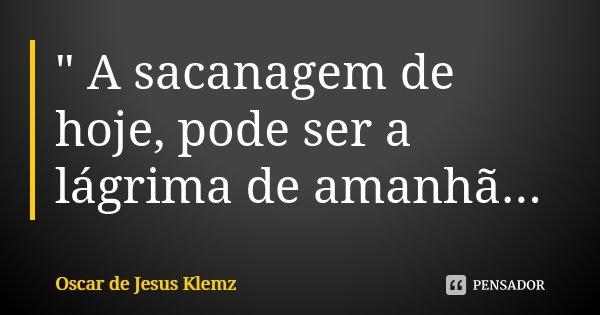 A Sacanagem De Hoje Pode Ser A Oscar De Jesus Klemz