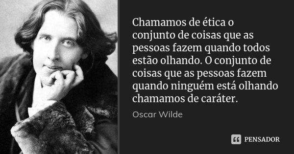 Chamamos De ética O Conjunto De Coisas Oscar Wilde