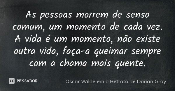 As Pessoas Morrem De Senso Comum Um Oscar Wilde Em O Retrato De