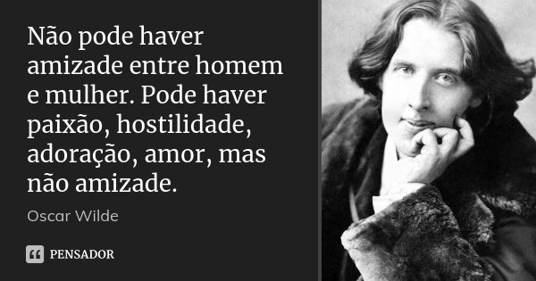 Não Pode Haver Amizade Entre Homem E Oscar Wilde