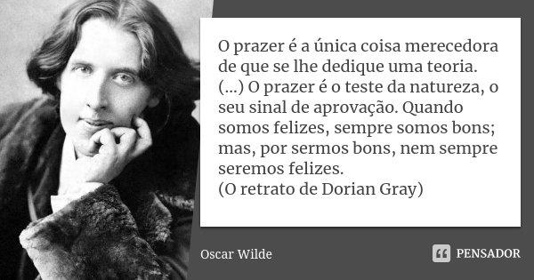 O Prazer é A única Coisa Merecedora De Oscar Wilde
