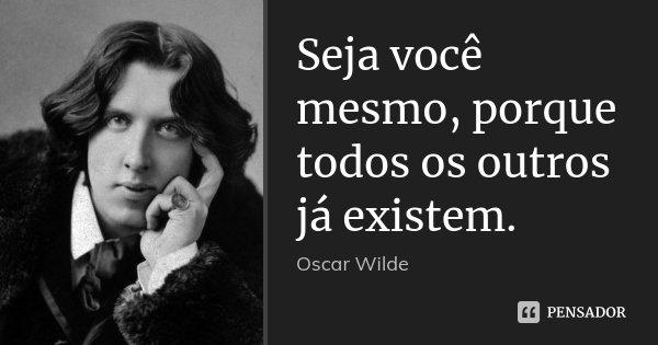 Seja Você Mesmo Porque Todos Os Outros Oscar Wilde