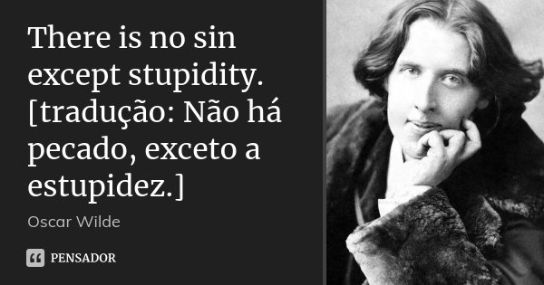 There Is No Sin Except Stupidity Oscar Wilde