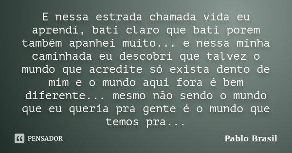 E Nessa Estrada Chamada Vida Eu Aprendi Pablo Brasil