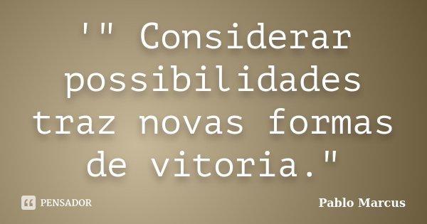 "'"" Considerar possibilidades traz novas formas de vitoria.""... Frase de Pablo Marcus."
