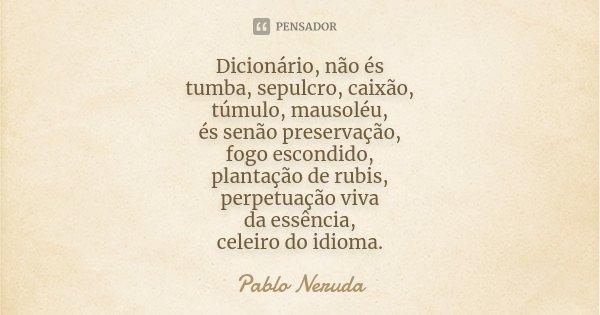 10 Mensagens De Esperança Que Farão Você Acreditar No: Dicionário, Não és Tumba, Sepulcro,... Pablo Neruda