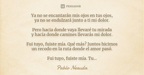 Ya No Se Encantarán Mis Ojos En Tus Pablo Neruda