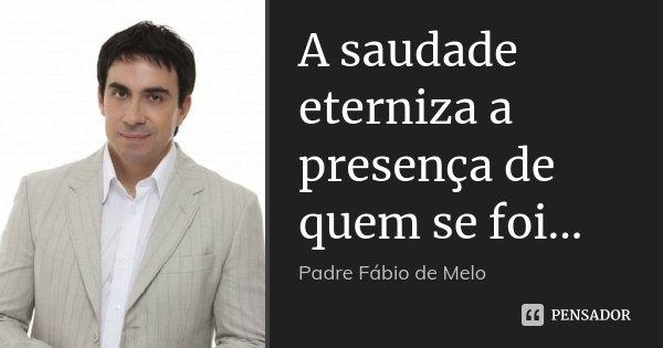 Padre Fabio De Melo Frases De Saudade