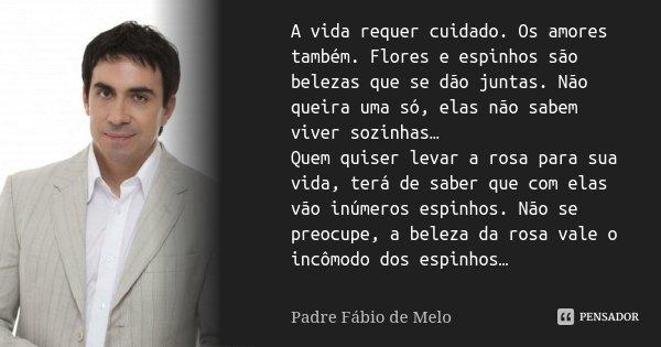 A Vida Requer Cuidado Os Amores Tambem Padre Fábio De Melo