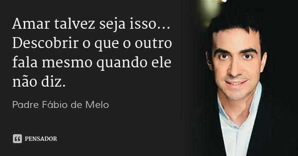 Apenas Mais Uma De Amor Padre Fabio De Melo: Padre Fábio De Melo: Amar Talvez Seja Isso... Descobrir O Que