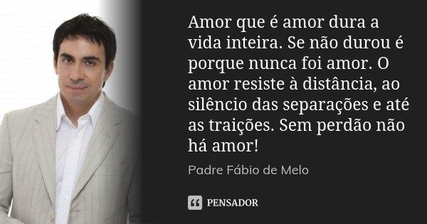 Amor Que é Amor Dura A Vida Inteira Se Padre Fábio De Melo