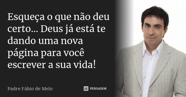 Apenas Mais Uma De Amor Padre Fabio De Melo: Padre Fábio De Melo: Esqueça O Que Não Deu Certo… Deus