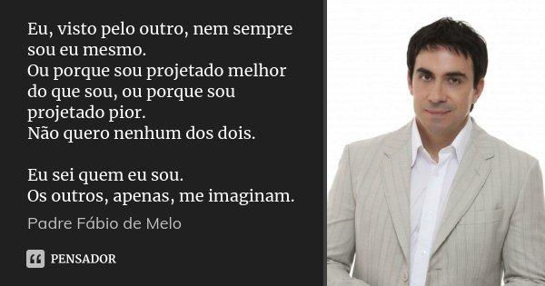 Apenas Mais Uma De Amor Padre Fabio De Melo: Padre Fábio De Melo: Eu, Visto Pelo Outro, Nem Sempre Sou