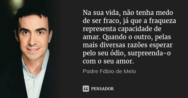 Padre Fábio De Melo: Na Sua Vida, Não Tenha Medo De Ser Fraco