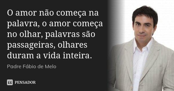O Amor Não Começa Na Palavra O Amor Padre Fábio De Melo