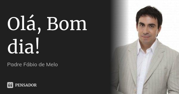 Olá Bom Dia Padre Fabio De Melo