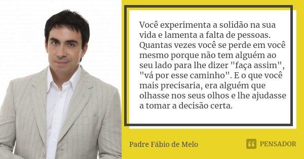 Você Experimenta A Solidão Na Sua Vida Padre Fábio De Melo