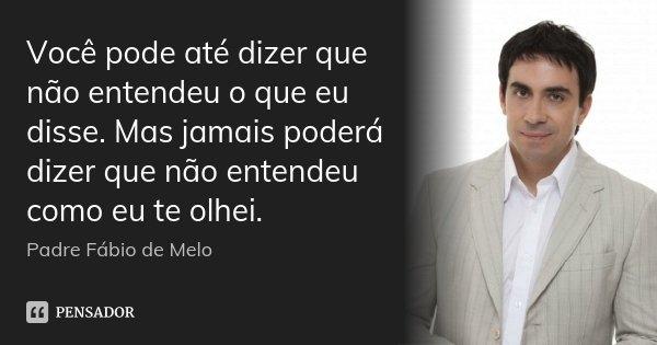 Você Pode Até Dizer Que Não Entendeu Padre Fábio De Melo