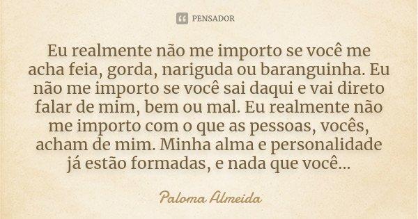 Eu Realmente Não Me Importo Se Você Me Paloma Almeida