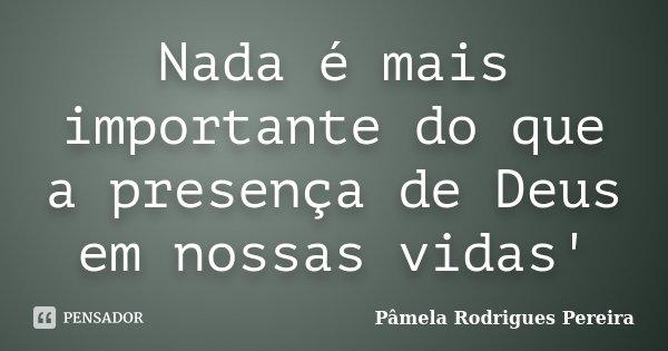 Nada é Mais Importante Do Que A Pâmela Rodrigues Pereira