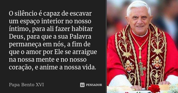 O Silêncio é Capaz De Escavar Um Papa Bento Xvi
