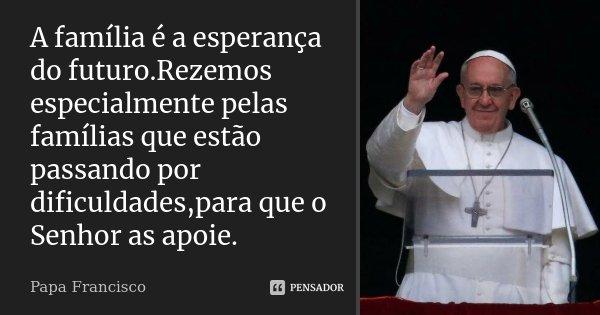 A Família é A Esperança Do Papa Francisco