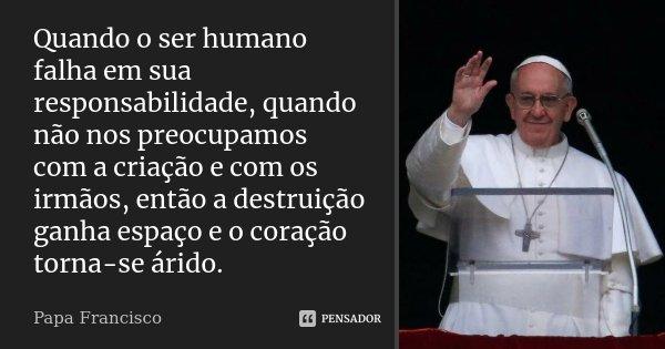 Quando O Ser Humano Falha Em Sua Papa Francisco