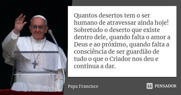 Quantos Desertos Tem O Ser Humano De Papa Francisco