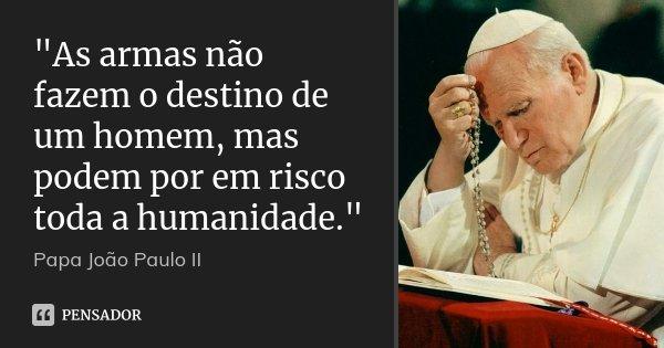 As Armas Não Fazem O Destino De Papa João Paulo Ii