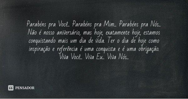 Frases Parabens Pra Mim: Desconhecido: Parabéns Pra Você... Parabéns Pra Mim