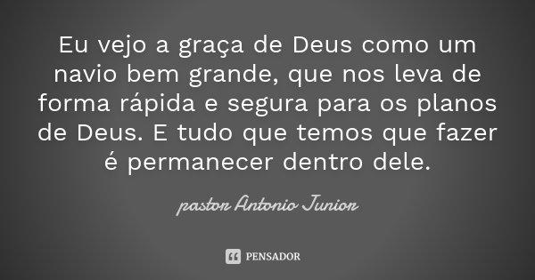 Eu Vejo A Graça De Deus Como Um Navio... Pastor Antonio Junior