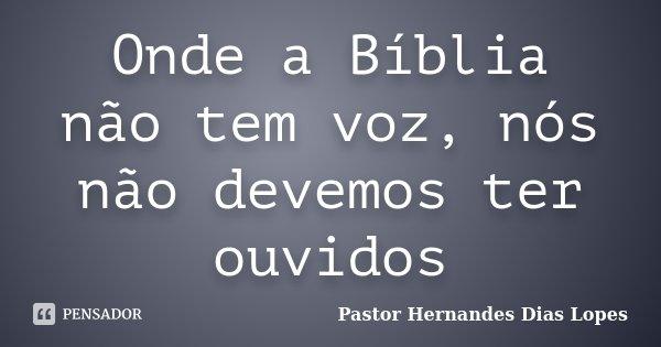 Onde A Bíblia Não Tem Voz Nós Não Pastor Hernandes Dias Lopes