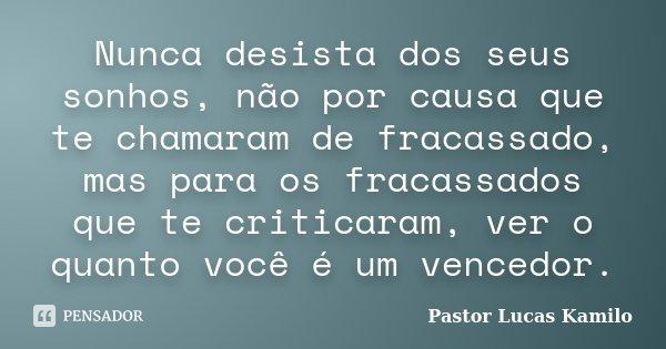 Nunca Desista Dos Seus Sonhos Não Por Pastor Lucas Kamilo