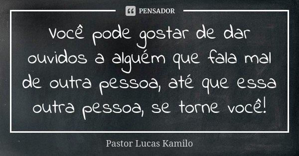 Você Pode Gostar: Você Pode Gostar De Dar Ouvidos A... Pastor Lucas Kamilo
