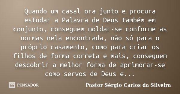 Quando Um Casal Ora Junto E Procura Pastor Sérgio Carlos Da