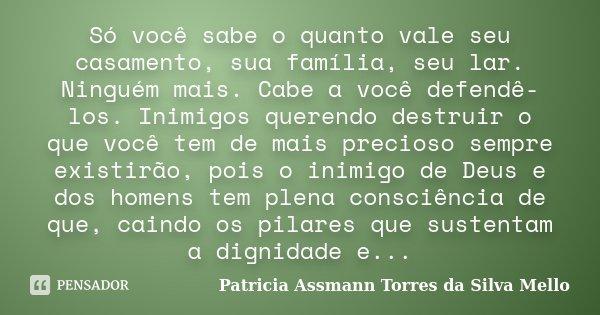 Mensagem Para Família O Bem Mais Precioso Que Deus Nos: Só Você Sabe O Quanto Vale Seu... Patricia Assmann Torres