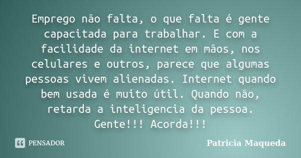 Emprego Não Falta O Que Falta é Gente Patricia Maqueda